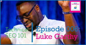 SEO: Luke Carthy explains Technical SEO 101