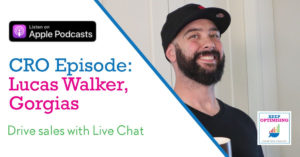 Using Live Chat and Customer service to improve conversion rates with Gorgias' Lucas Walker
