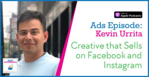 Advertising: Creative that SELLS on Facebook and Instagram Ads with Kevin Urrutia