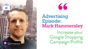 Advertising: Google Shopping Campaign Tips with Mark Hammersley