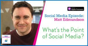 Social Media: What's the Point of Social Media with Matt Edmundson