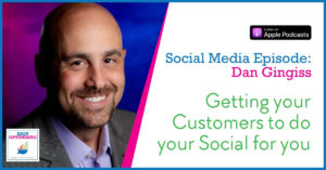 Social Media: How to get your Customers raving about you on social with Dan Gingiss
