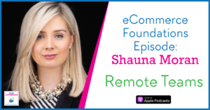 Marketing Foundations: Your Team, how to work remotely successfully with Shauna Moran