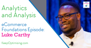 Marketing Foundations: Analytics. Getting the data you need to Keep Optimising with Luke Carthy