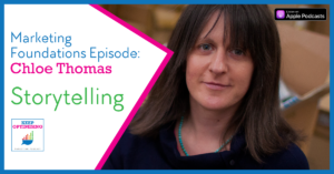 Marketing Foundations: Storytelling the why, the how, the what with Chloe Thomas