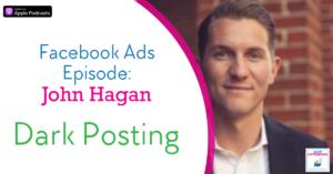 Facebook Ads: Exploring the cutting edge Dark Posts strategy with John Hagan