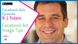 Facebook Ads: Images that work NOW, and how to keep them working with RJ Talyor