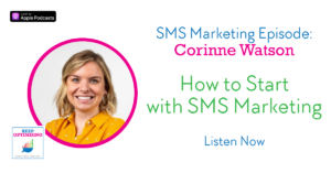 SMS Marketing - should you? how do you? with Corinne Watson from Postscript