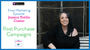 Email: Perfect Post Purchase Campaigns with Jessica Totillo Coster