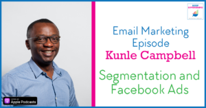 Email: Using your Email Segmentation to improve your Facebook Ad results with Kunle Campbell
