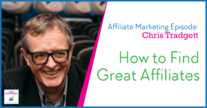 Affiliate Marketing: How to find new Affiliates with Chris Tradgett from Publisher Discovery