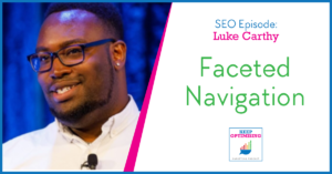SEO: Perfecting your faceted navigation with Luke Carthy