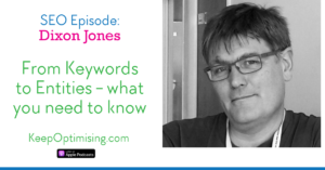 SEO: Shifting our thinking from Keywords to Entities with Dixon Jones from inLinks.net